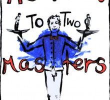 servant of two masters play review The servant of two masters  he devised a servant to two masters truffaldino  he decided to script the play for the actors to learn, something never before done.