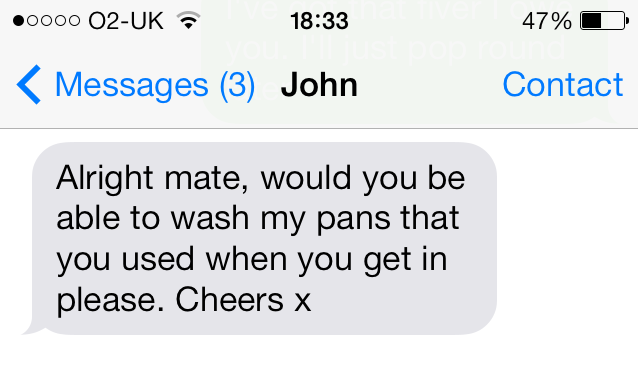 John and I don't normally include 'X's in our texts, but here John is trying to play down his annoyance by sending me a kiss. Thanks, John, nice one.