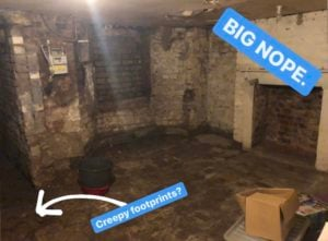 A damp and dark basement with the words BIG NOPE and Creepy Footprints?