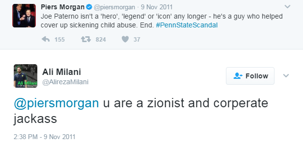 He calls Piers Morgan, ITV presenter and former editor of the Daily Mirror, a zionist and a corperate jackasss