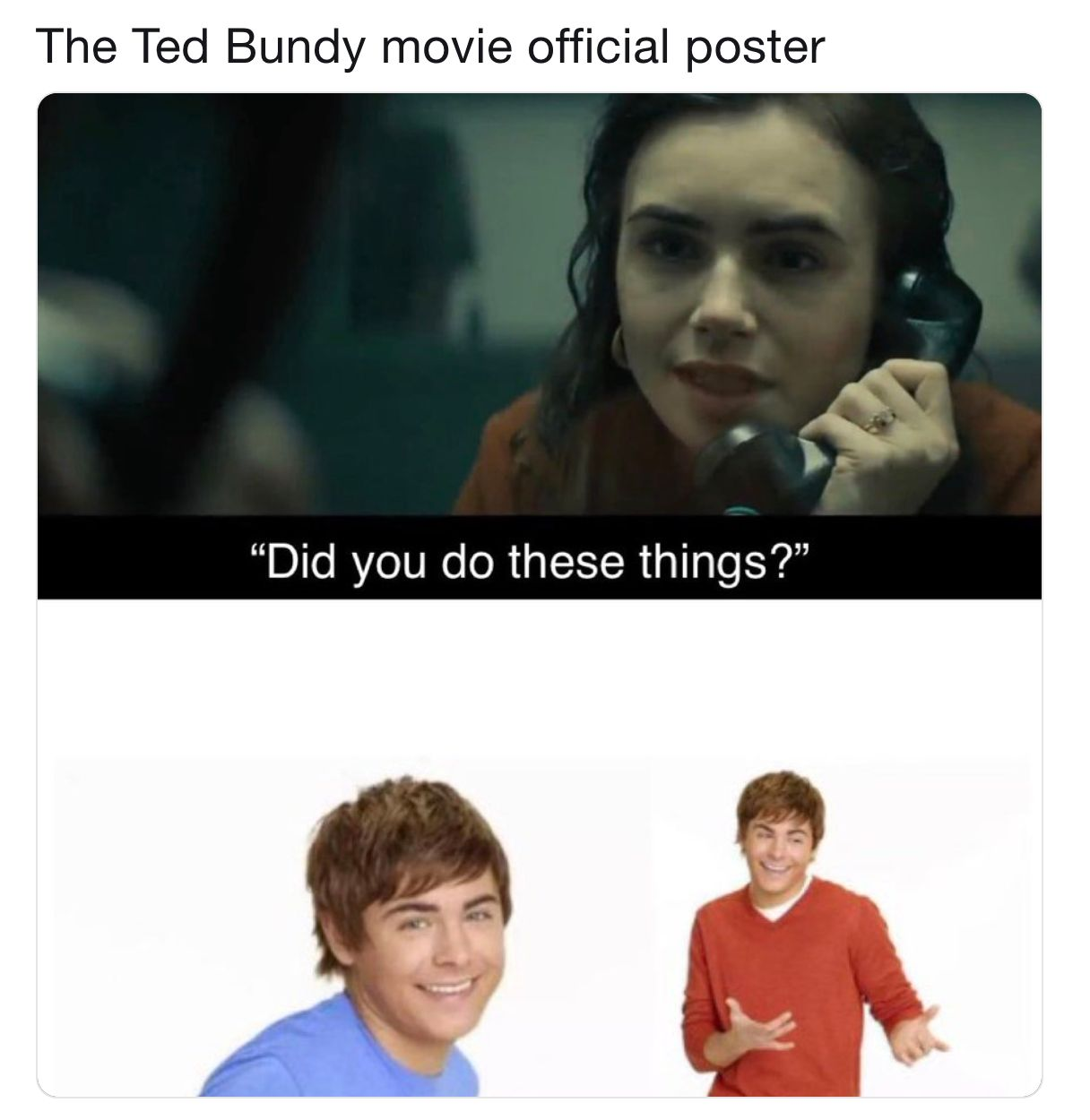 Image may contain: Ted Bundy memes, Ted Bundy, meme, Zac Efron, High School Musical, Troy Bolton, funny, reaction, review, film, movie, Text, Face, Apparel, Clothing, Human, Person