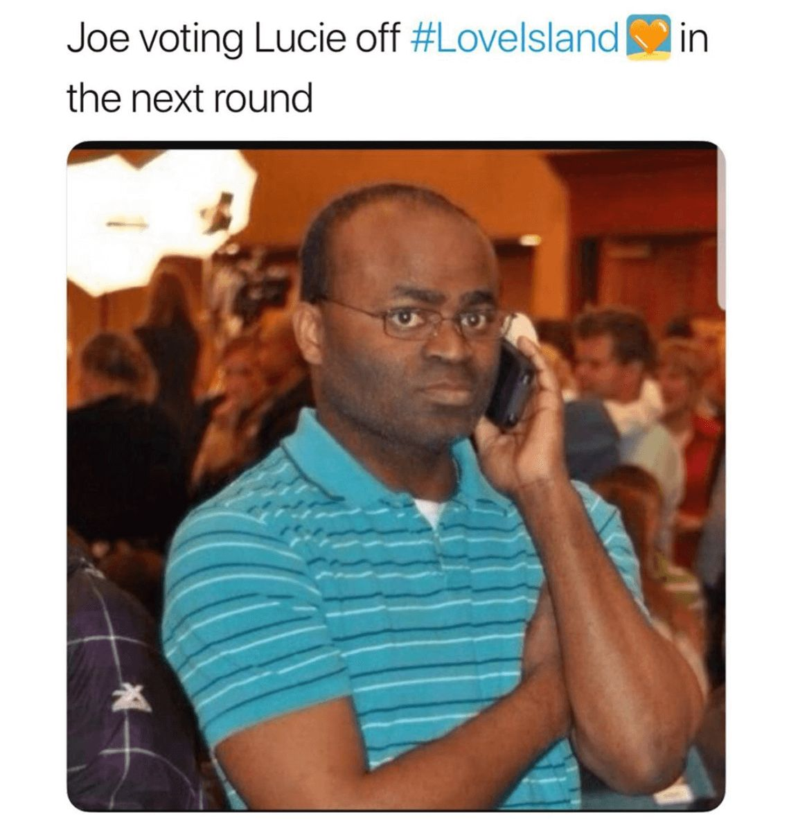 Image may contain: Love Island week two memes, Love Island, memes, reactions, tweet, funny, savage, meme, Joe, Lucie, Clothing, Apparel, Accessories, Glasses, Accessory, Face, Mobile Phone, Cell Phone, Indoors, Interior Design, Phone, Electronics, Human, Person