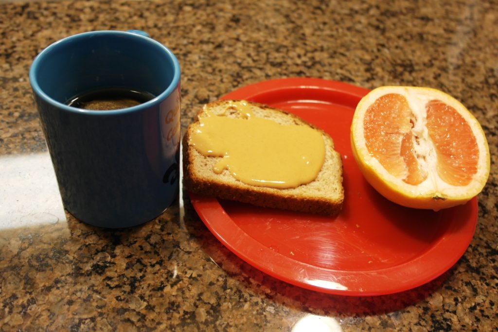 Breakfast: 1/2 grapefruit, 1 slice toast, 2 tablespoons peanut butter & 1 cup coffee or tea (caffeinated)